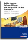 Lutter contre l'absentéisme par la qualité de vie au travail - Outils et méthodes pour les managers