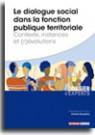 Le dialogue social dans la fonction publique territoriale - Contexte, instances et (r)évolutions